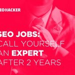 SEO Jobs: Call Yourself an Expert after 2 Years