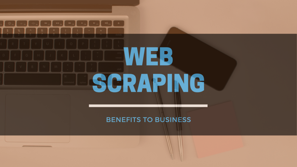 Web Scraping: 6 Ways it Benefits Your Business 1